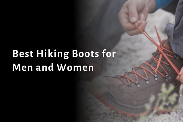 Top 10 Best Hiking Boots for Men and Women 2021 – Reviews and Buying Guide