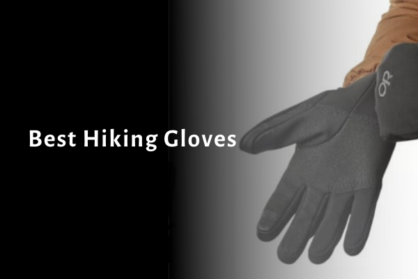 10 Best Hiking Gloves 2021: Review and Buying Guide