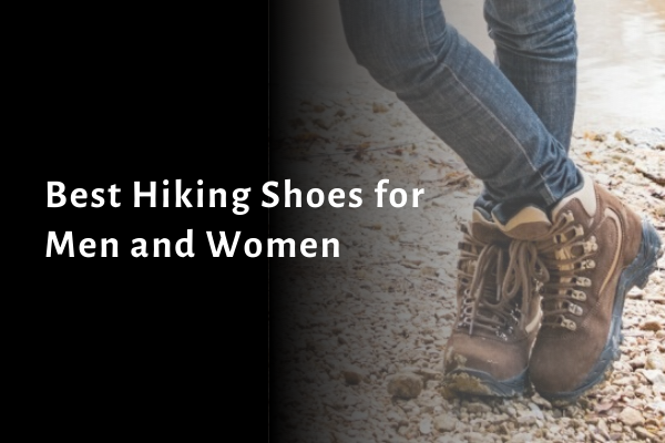 10 Best Hiking Shoes for Men and Women 2021: Review, Rating and Buying Guide