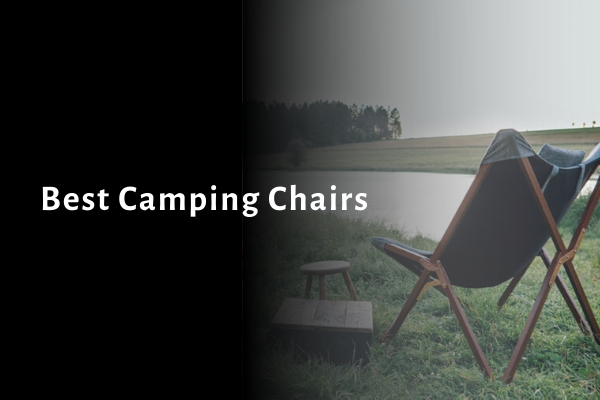 6 Best Camping Chairs of 2021 (Buying Guide & Reviews)