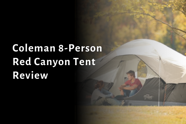 Coleman 8-Person Red Canyon Tent Review & Specifications 2021