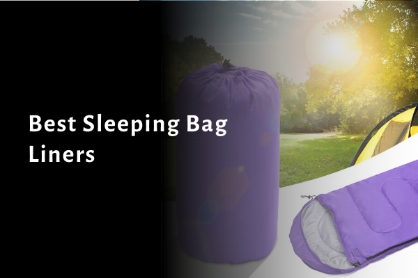 10 Best Sleeping Bag Liners 2021 Reviews, Ratings, Comparison & Buying Guide