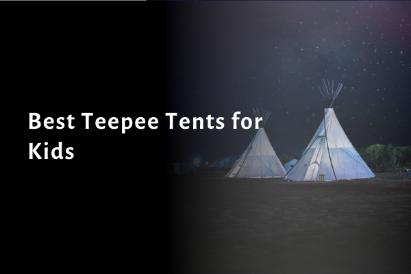 7 Best Teepee Tents for Kids of 2021: Buying Guides and Reviews