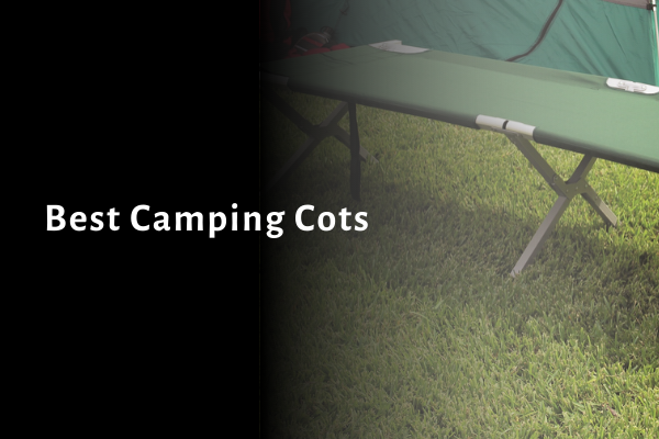 7 Best Camping Cots 2021 Reviews, Ratings, Comparison & Buying Guide