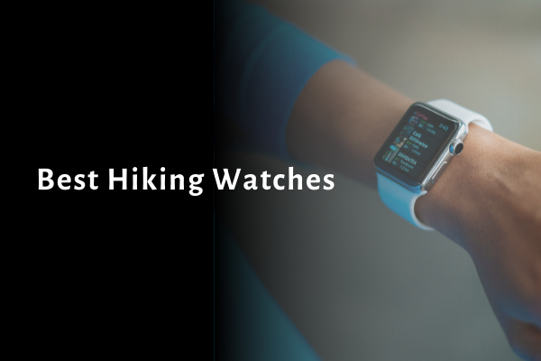 12 Best Hiking Watches 2021 Reviews, Comparison & Buying Guide