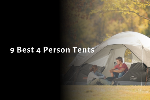 9 Best 4 Person Tents 2021: Review & Buying Guide