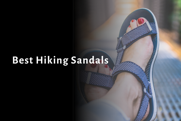 16 Best Hiking Sandals 2021 Reviews, Comparison, Ratings & Buying Guide