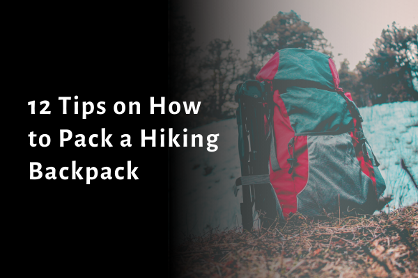 12 Tips on How to Pack a Hiking Backpack 2021