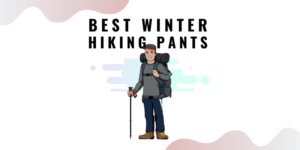 Best Winter hiking pants